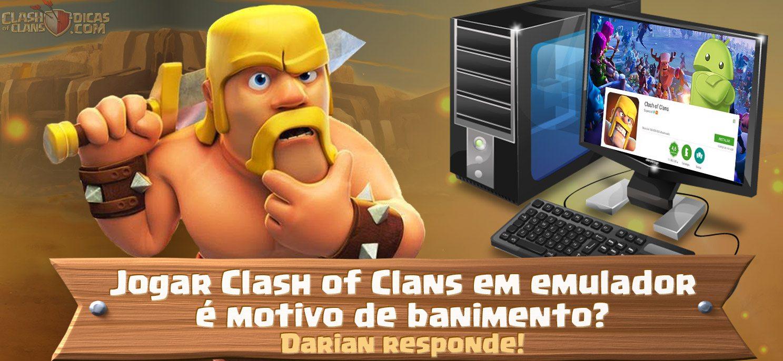 Jogar Clash Of Clans No Pc Emulador é Contra As Regras Da Supercell